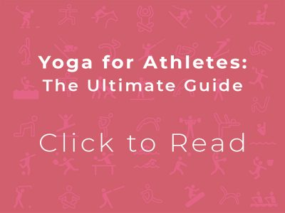 Yoga for Athletes - The Ultimate Guide