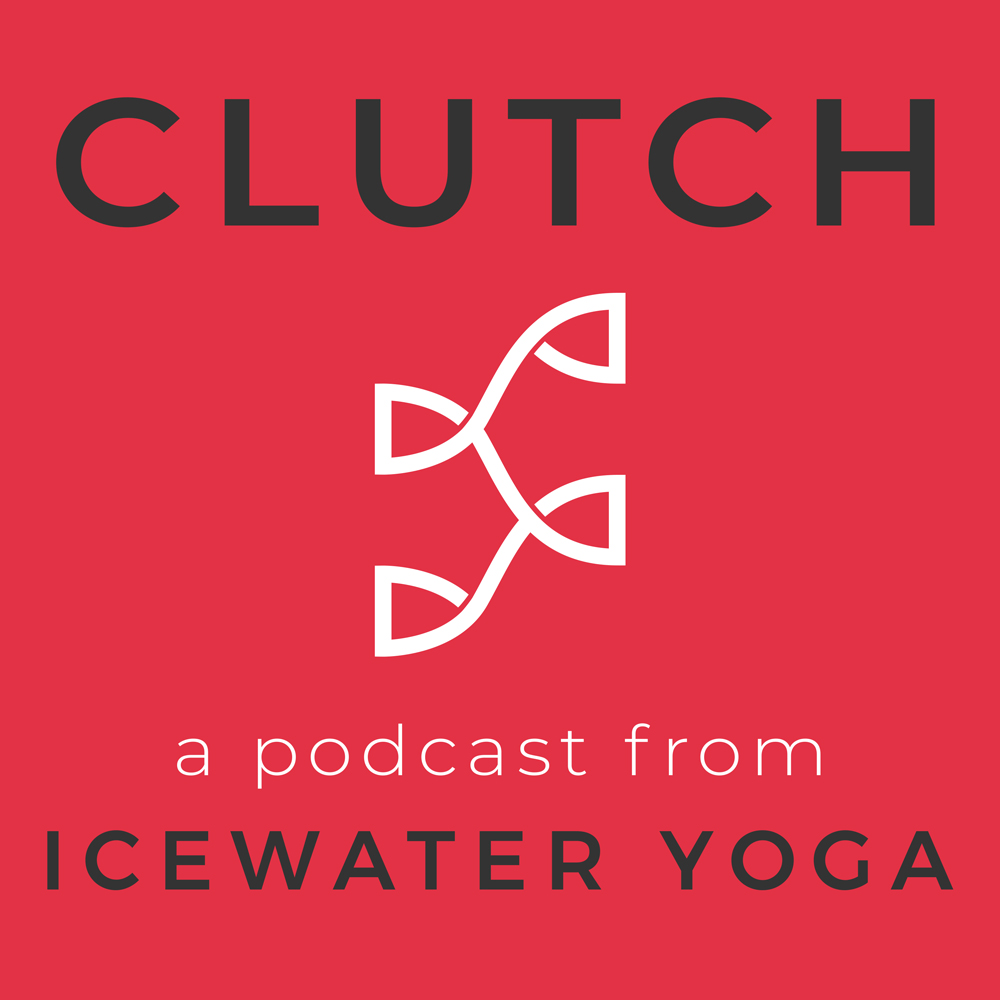 Clutch Podcast by Icewater Yoga